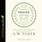 Prayer: Communing With God in Everything--Collected Insights From A. W. Tozer (A W Tozer Collected Insights Series) eAudio