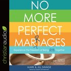No More Perfect Marriages: Experience the Freedom of Being Real Together (Unabridged, 5 Cds) CD
