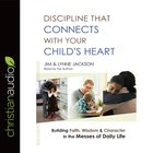 Discipline That Connects With Your Child's Heart eAudio