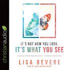 It's Not How You Look, It's What You See: Change Your Perspective--Change Your Life (Unabridged, 3 Cds)