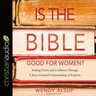 Is the Bible Good For Women?: Seeking Clarity and Confidence Through a Jesus-Centered Understanding of Scripture (Unabridged, 5 Cds) CD