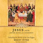 Jesus and the Jewish Roots of the Eucharist eAudio