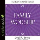 Family Worship (Family Guidance Series) eAudio