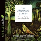 The Magnificent Story: Uncovering a Gospel of Beauty, Goodness, and Truth (Unabridged, 5 Cds) CD