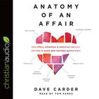 Anatomy of An Affair: How Affairs, Attractions, and Addictions Develop, and How to Guard Your Marriage Against Them (Unabridged, 5 Cds)