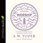 Worship: The Reason We Were Created-Collected Insights From A. W. Tozer (Unabridged, 4 Cds)
