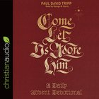 Come, Let Us Adore Him: A Daily Advent Devotional (Unabridged, 3 Cds) CD