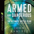 Armed and Dangerous: The Ultimate Battle Plan For Targeting and Defeating the Enemy (Unabridged, 5 Cds)