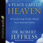 A Place Called Heaven: 10 Surprising Truths About Your Eternal Home (Unabridged, 6 Cds) CD