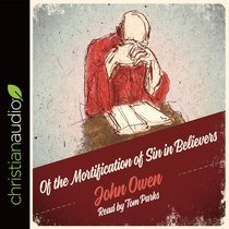The Mortification of Sin in Believers (Unabridged, 4 Cds)