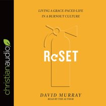 Reset: Living a Grace-Paced Life in a Burnout Culture (Unabridged, 5 Cds)
