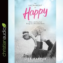 The Sacrament of Happy: Surprised By the Secret of Genuine Joy (Unabridged, 4 Cds)