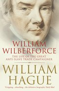 William Wilberforce: The Life of the Great Anti-Slave Trade Campaigner (Text Only)