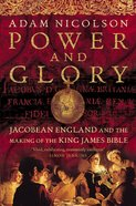 Power and Glory: Jacobean England and the Making of the King James Bible (Text Only) eBook