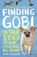 Finding Gobi - the True Story of One Little Dog?S Big Journey (Young Readers Edition Series)