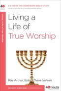 Living a Life of True Worship (40 Minute Bible Study Series)