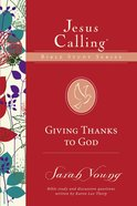 Giving Thanks to God (Jesus Calling Bible Study Series) eBook