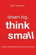 Dream Big, Think Small eBook