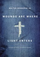 Wounds Are Where Light Enters eBook