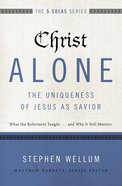 Christ Alone - the Uniqueness of Jesus as Savior (The Five Solas Series) eBook