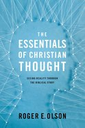 Essentials of Christian Thought, The: Seeing Reality Throughthe Biblical Story (Zondervan Beyond The Basics Video Series) eBook
