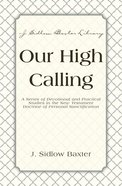 Our High Calling - Devotional Thoughts on Sanctification (J Sidlow Baxter Series) eBook
