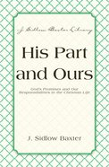 His Part and Ours - God's Promises and Our Responsibilities in the Christian Life (J Sidlow Baxter Series) eBook