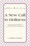 New Call to Holiness, a - Listening For the Call of God to Personal Sanctification (J Sidlow Baxter Series) eBook