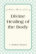 Divine Healing of the Body (J Sidlow Baxter Series) eBook