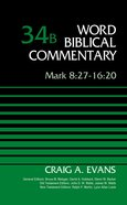 Mark 8: 27-16 20, Volume 34B (Word Biblical Commentary Series)