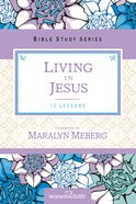 Living in Jesus (Women Of Faith Study Guide Series) eBook