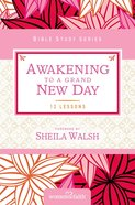 Awakening to a Grand New Day (Women Of Faith Study Guide Series) eBook