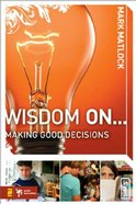 Wisdom on ... Making Good Decisions (Wisdom On Series) eBook