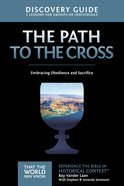 The Path to the Cross (Discovery Guide) (#11 in That The World May Know Series) eBook