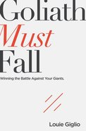Goliath Must Fall: Winning the Battle Against Your Giants eBook