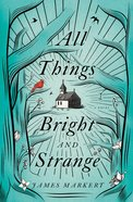 All Things Bright and Strange eBook