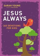 Jesus Always:365 Devotions For Kids