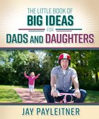 The Little Book of Big Ideas For Dads and Daughters eBook