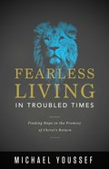 Fearless Living in Troubled Times: Finding Hope in the Promise of Christ's Return