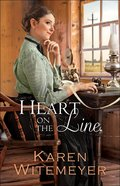 Heart on the Line (#02 in Ladies Of Harper's Station Series) Hardback