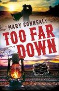Too Far Down (#03 in The Cimarron Legacy Series) Hardback