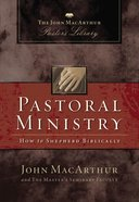Pastoral Ministry (John Macarthur Pastor's Library Series) eBook