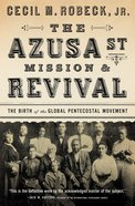 The Azusa Street Mission and Revival eBook