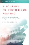 A Journey to Victorious Praying: Study Guide eBook