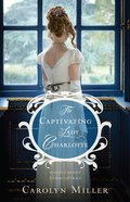 The Captivating Lady Charlotte (#2 in Regency Brides: A Legacy Of Grace Series)