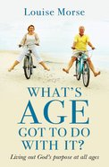 What's Age Got to Do With It?: Living Out God's Purpose At All Ages eBook