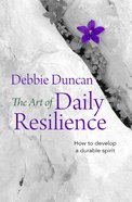 Art of Daily Resilience: The How to Develop a Durable Spirit eBook