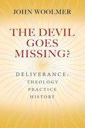 Devil Goes Missing?: Deliverance: The Theology, Practice, History eBook
