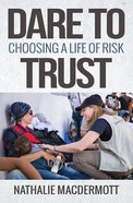 Dare to Trust: Choosing a Life of Risk eBook