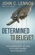 Determined to Believe: The Sovereignty of God, Freedom, Faith and Human eBook